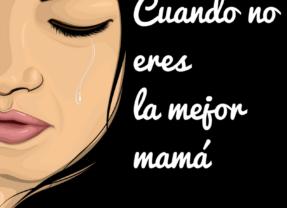 Cuando no eres la mejor mamá