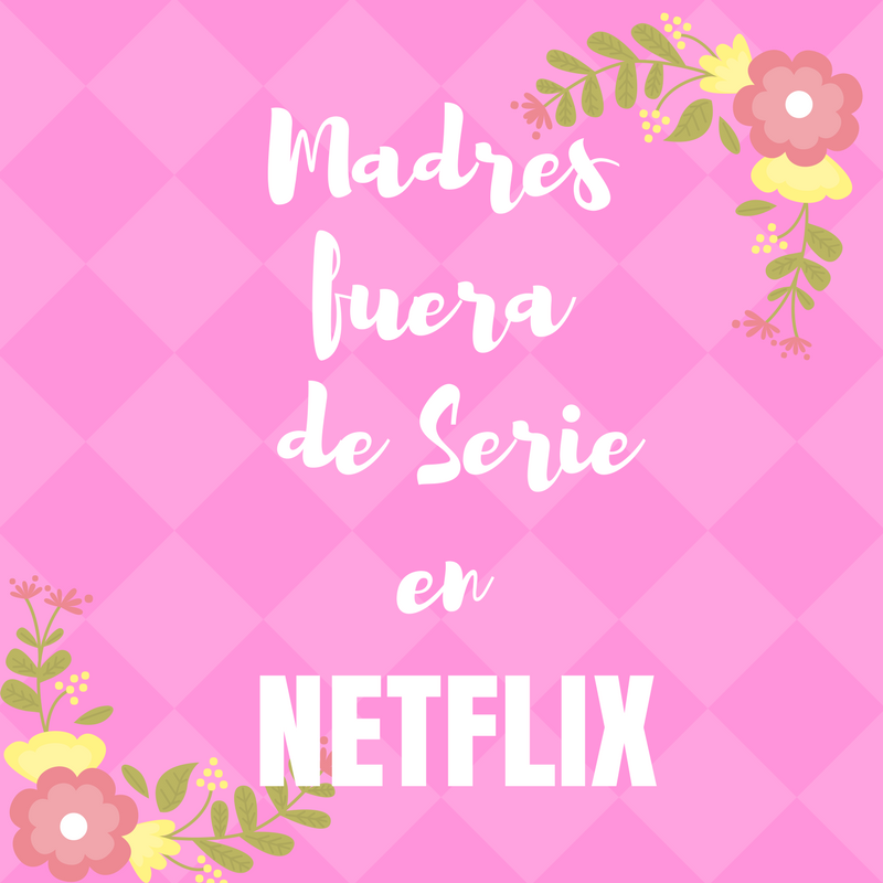 Madres fuera de serie en netflix for Algo fuera de serie